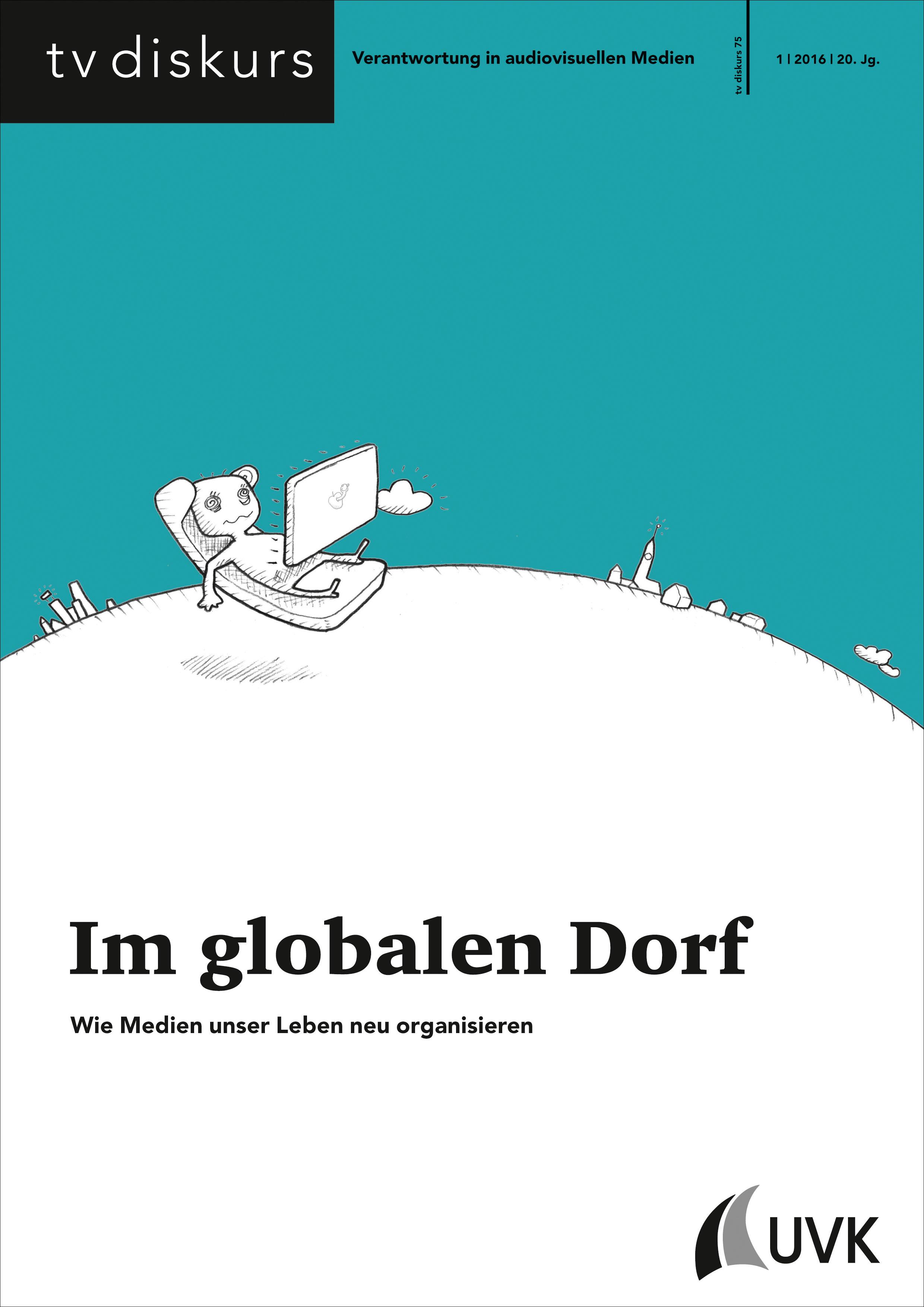 tv diskurs 75 1/2016 Im globalen Dorf. Wie Medien unser Leben neu organisieren © FSF
