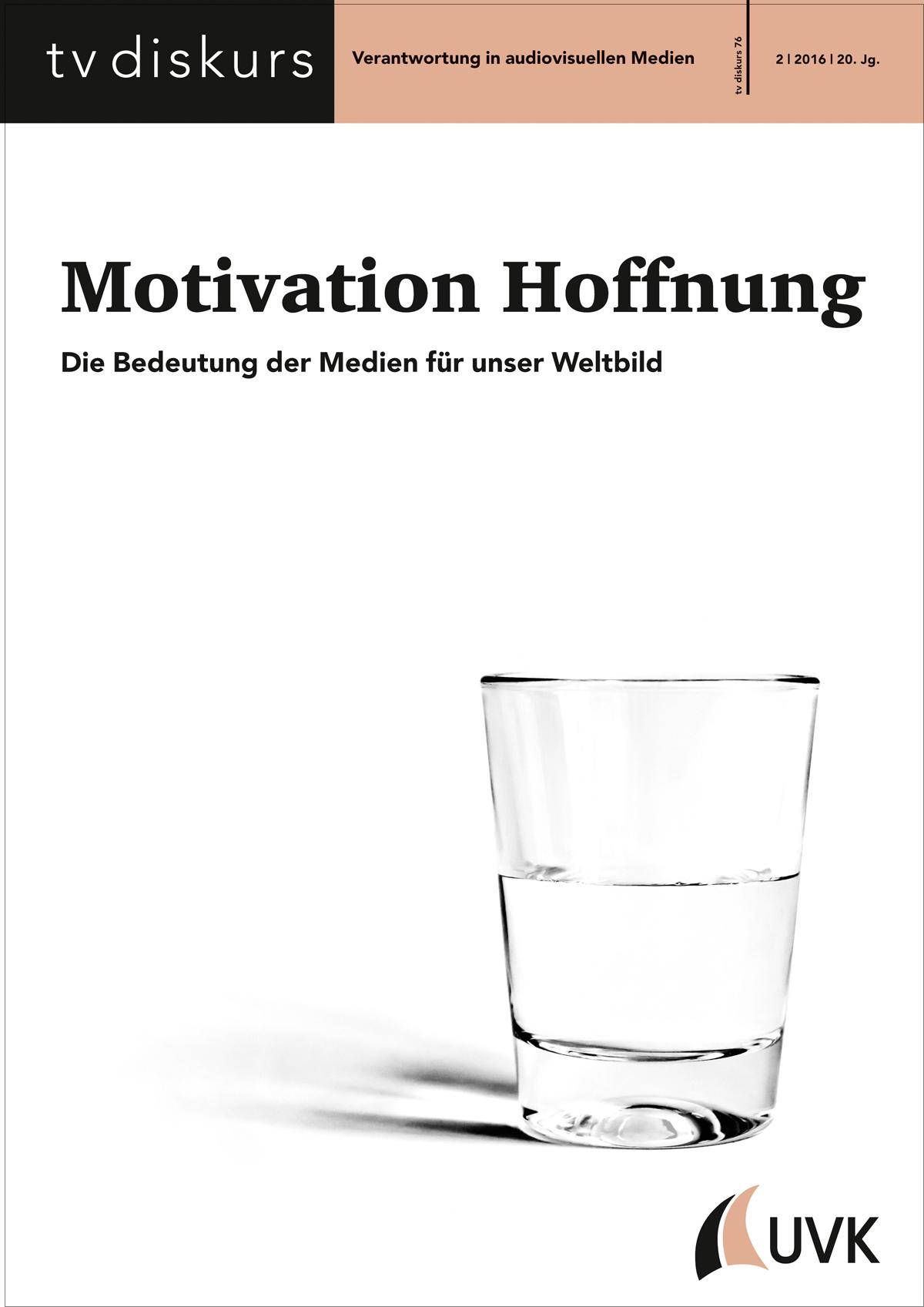 Neu: TV Diskurs 2/2016 Motivation Hoffnung. Die Bedeutung der Medien ...